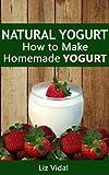 Natural Yogurt: How to Make Homemade Yogurt (English Edition)