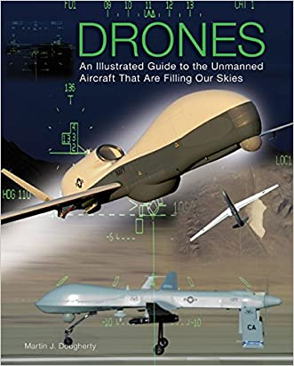 Drones: An Illustrated Guide to the Unmanned Aircraft that are Filling Our Skies written by Martin Dougherty