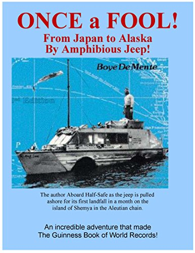 ONCE A FOOL -- From Japan to Alaska by Amphibious Jeep!