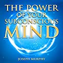 The Power of Your Subconscious Mind Hörbuch von Joseph Murphy Gesprochen von: Clay Lomakayu