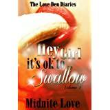 Hey Girl It's Ok To Swallow (The Love Den Diaries Book 2) ~ Midnite Love