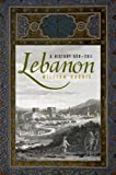 Lebanon: A History, 600-2011 (Studies in Middle Eastern History)
