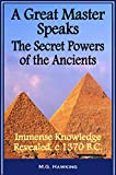 img - for A Great Master Speaks - The Secret Powers of the Ancients: Immense Knowledge Revealed, circa 1370 B.C. book / textbook / text book