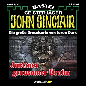 Justines grausamer Urahn - Teil 3 (John Sinclair 1739) Hörbuch