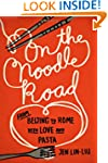 On the Noodle Road: From Beijing to R...