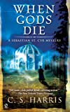 C S Harris When Gods Die (Sebastian St. Cyr Mysteries (Paperback))