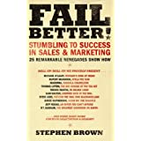 Fail Better!: Stumbling to Success in Sales & Marketing - 25 Remarkable Renegades Show Howby Stephen Brown