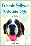 Trouble Follows Kids and Dogs: A Novel (1425709087) by Wood, Robin