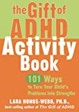 The Gift of ADHD Activity Book: 101 Ways to Turn Your Child