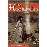 """Die Hexenk�chin: Historischer Romanvon """"Roswitha Hedrun"""""""
