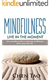 Mindfulness: Live In the Moment. Your Every Day Guide To Achieving Mindfulness And A Stress Free Life. (Mindfulness, Mindfulness for Beginners, Meditation, ... Managing Stress) (English Edition)
