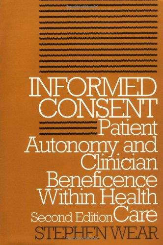 Informed Consent, Second Edition: Informed Consent: Patient Autonomy and Clinician Beneficence Within Health Care (Clinical Medical Ethics Series)