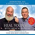 Heal Yourself with Medical Hypnosis Speech by Andrew Weil, Steven Gurgevich Narrated by Andrew Weil, Steven Gurgevich