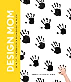 Design Mom: How to Live with Kids: A Room-by-Room Guide (English Edition)