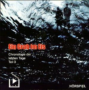 Ein Grab im Eis (Chronologie der letzten Tage 3) Hörspiel