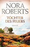 Töchter des Feuers: Roman (Die Irland-Trilogie, Band 1) - Nora Roberts