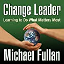 Change Leader: Learning to Do What Matters Most (       UNABRIDGED) by Michael Fullan Narrated by Don Hagen