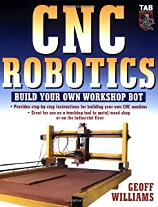 CNC Robotics: Build Your Own Workshop Bot from McGraw-Hill/TAB Electronics