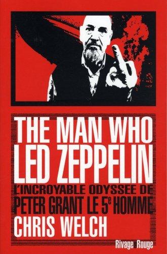 The man who Led Zeppelin : L'incroyable odyssée de Peter Grant, le cinquième homme