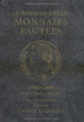 Le monnayage et les monnaies fautees 1780-2009 par Jean-Claude Chort