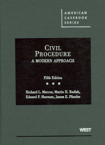 Civil Procedure: A Modern Approach (American Casebooks) Richard L. Marcus, Martin H. Redish, Edward F. Sherman and James E. Pfander