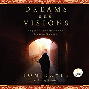 Dreams and Visions: Is Jesus Awakening the Muslim World? | [Tom Doyle, Greg Webster]
