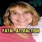 Fatal Attraction: The True Story of Carolyn Warmus Hörbuch von Susan Butler Gesprochen von: Brian Ackley