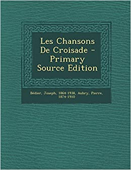 Les Chansons De Croisade - Primary Source Edition (French Edition