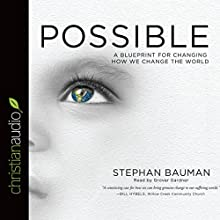 Possible: A Blueprint for Changing How We Change the World (       UNABRIDGED) by Stephan Bauman Narrated by Grover Gardner