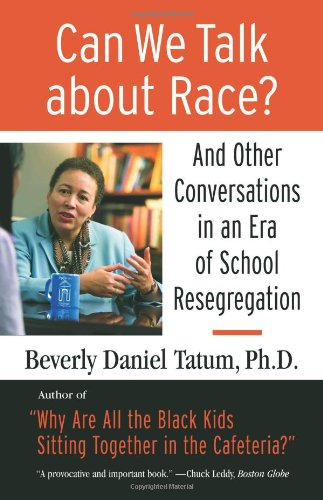 Can We Talk about Race?: And Other Conversations in an Era of School Resegregation (Race, Education, and Democracy Series Book): Beverly Tatum, Theresa Perry: 9780807032855: Amazon.com: Books