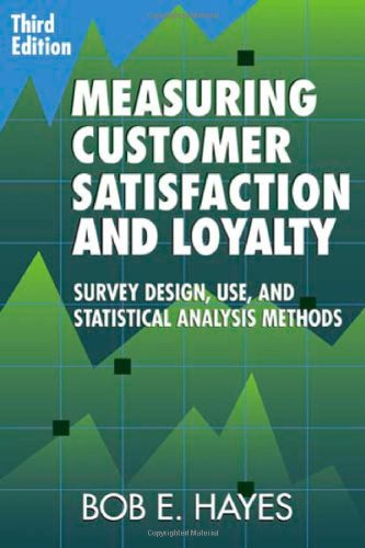 Measuring Customer Satisfaction and Loyalty, Third Edition: Survey Design, Use, and Statistical Analysis Methods, by Bob E. Hayes