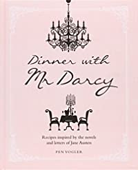 9781782490562: Dinner with Mr. Darcy: Recipes Inspired by the Novels of Jane Austen