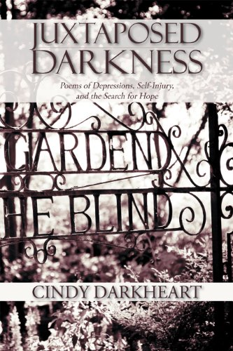 Book: Juxtaposed Darkness - Poems of depressions, self-injury, and the search for hope by Cindy Darkheart