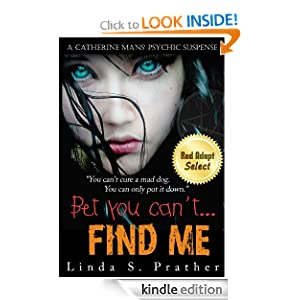 Kindle Daily Deal: Bet you can't... FIND ME (Catherine Mans' Suspense), by Linda S. Prather (Author), Rosemary Fifield (Editor). Publication Date: January 23, 2012