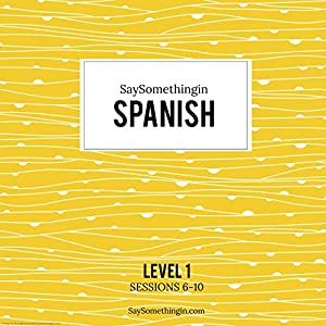 SaySomethinginSpanish Level 1, Sessions 6-10 Speech