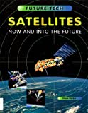 Satellites: Now and into the Future (Future Tech) (0382399579) by Parker, Steve