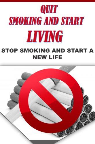 Stop Smoking: Stop Smoking For Life And Start A New Life (smoking addiction, smoking cessation, quit smoking)