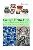 img - for Living Off The Grid The Ultimate Guide On Storage food, Treatment And Storage Of Drinking Water: (Survival Guide for Beginners, DIY Survival Guide, ... an Electromagnetic Pulse, EMP Survival books) book / textbook / text book