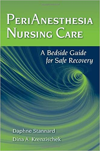 Perianesthesia Nursing Care: A Bedside Guide for Safe Recovery written by Daphne Stannard
