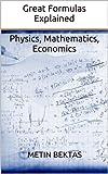 Great Formulas Explained - Physics, Mathematics, Economics (English Edition)