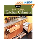 How To Make Kitchen Cabinets (Best of American Woodworker): Build, Upgrade, and Install Your Own with the Experts at American Woodworker