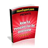 How To Prepare For An Interview - Your Step-By-Step Guide To Preparing For An Interview ~ HowExpert Press