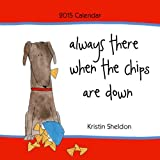 img - for By Kristin Sheldon Always There When the Chips Are Down Calendar [Calendar] book / textbook / text book