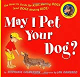 img - for May I Pet Your Dog?: The How-to Guide for Kids Meeting Dogs (and Dogs Meeting Kids) by Stephanie Calmenson (2007) Hardcover book / textbook / text book