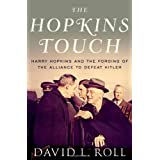 The Hopkins Touch: Harry Hopkins and the Forging of the Alliance to Defeat Hitler ~ David L. Roll