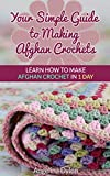 Your Simple Guide to Making Afghan Crochets: Learn How to Make Afghan Crochet in 1 Day!