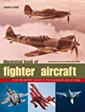 img - for Illustrated Book of Fighter Aircraft: From the earliest planes to the supersonic jets of today - featuring images from the Imperial War Museum by Francis Crosby (2012-01-16) book / textbook / text book