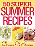 50 Super Summer Recipes: Summer Dishes You Cant Live Without