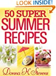 50 Super Summer Recipes: Summer Dishe...