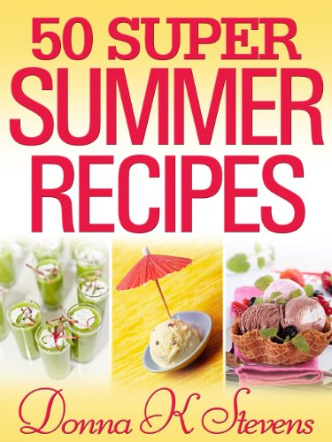 50 Super Summer Recipes: Summer Dishes You Can't Live Without by Donna K Stevens